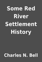 Some Red River Settlement History by Charles…