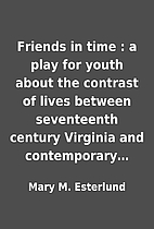 Friends in time : a play for youth about the…