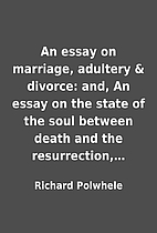 An essay on marriage, adultery & divorce:…