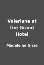 Valeriane at the Grand Hotel by Madeleine…