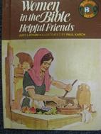 Women in the Bible: Helpful Friends by Judy…