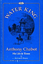 The water king : Anthony Chabot, his life…
