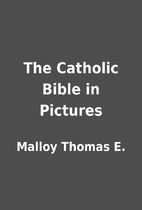 The Catholic Bible in Pictures by Malloy…