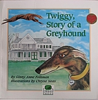 Twiggy Story of a Greyhound: Story of a…