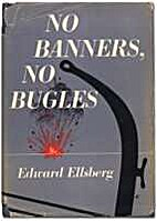No banners, no bugles by Edward Ellsberg