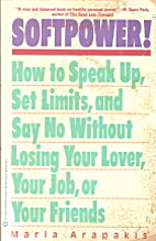 Softpower!: How to Speak Up, Set Limits, and…