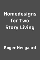 Homedesigns for Two Story Living by Roger…