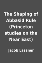 The Shaping of Abbasid Rule (Princeton…