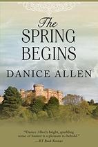 The Spring Begins by Danice Allen