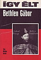 Így élt Bethlen Gábor…