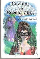 Cuentos de Buenos Aires by Manuel Mujica…