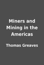 Miners and Mining in the Americas by Thomas…