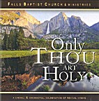 *Only Thou Art Holy by Baptist College of…