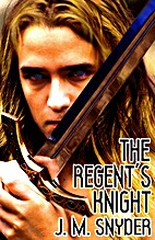 The Regent's Knight by J. M. Snyder
