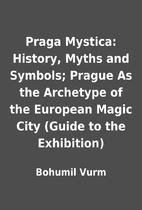 Praga Mystica: History, Myths and Symbols;…