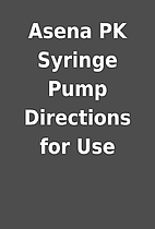 Asena PK Syringe Pump Directions for Use