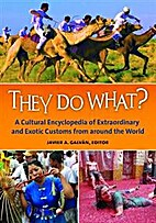 They Do What?: A Cultural Encyclopedia of…