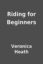Riding for Beginners by Veronica Heath