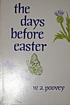 The days before Easter by W. A Poovey