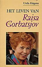 Het leven van Raisa Gorbatsjov by Urda…