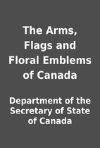 The Arms, Flags and Floral Emblems of Canada…
