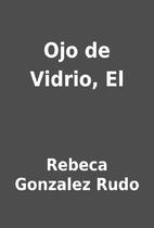 Ojo de Vidrio, El by Rebeca Gonzalez Rudo