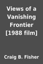 Views of a Vanishing Frontier [1988 film] by…