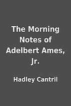 The Morning Notes of Adelbert Ames, Jr. by…
