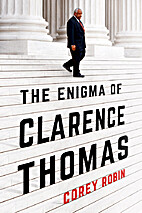 The Enigma of Clarence Thomas by Corey Robin