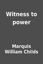 Witness to power by Marquis William Childs