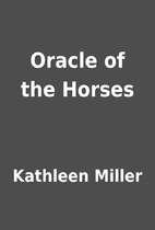 Oracle of the Horses by Kathleen Miller