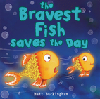 The Bravest Fish Saves the Day by Matt…