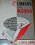 El librero y su mundo by J.A.…