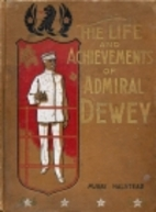 The Life and Achievement of Admiral Dewey by…
