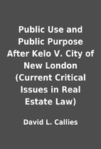 Public Use and Public Purpose After Kelo V.…