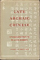 Late Archaic Chinese a grammatical study by…