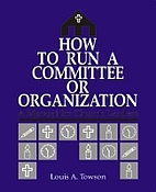 How to Run a Committee or Organization: A…