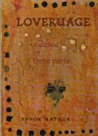 Loveruage, a Dance in Three Parts by Ashok…