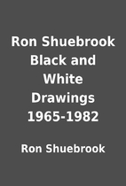 Ron Shuebrook Black and White Drawings…