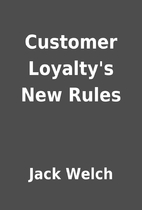 Customer Loyalty's New Rules by Jack Welch