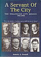 A servant of the city : the Wellington City…