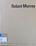 Robert Murray by Grounds for Sculpture
