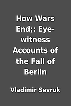 How Wars End;: Eye-witness Accounts of the…