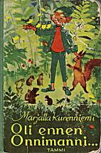 Oli ennen Onnimanni.. by Marjatta Kurenniemi