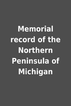 Memorial record of the Northern Peninsula of…