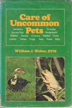 Care of Uncommon Pets by William J. Weber