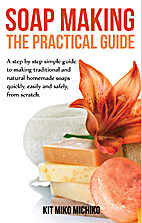 Soap Making: The Practical Guide: A…