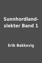 Sunnhordland-slekter Band 1 by Erik Bakkevig