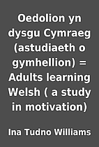 Oedolion yn dysgu Cymraeg (astudiaeth o…