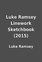 Luke Ramsey Linework Sketchbook (2015) by…